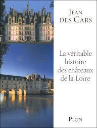 Jean des Cars – La véritable histoire des châteaux de la Loire