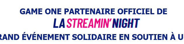 [ACTUALITE] LA STREAMIN' NIGHT - GAME ONE s'engage pour le grand événement solidaire en soutien à UNICEF