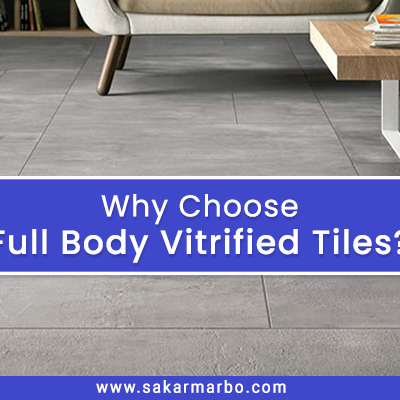 Why Choose Full Body Vitrified Tiles?