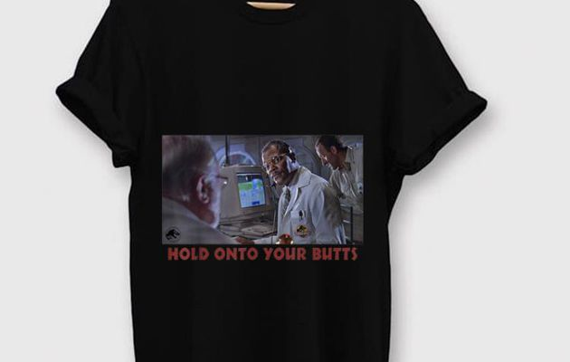 iginal Jurassic Park Doctor Ray Arnold Hold Onto Your Butts shirt