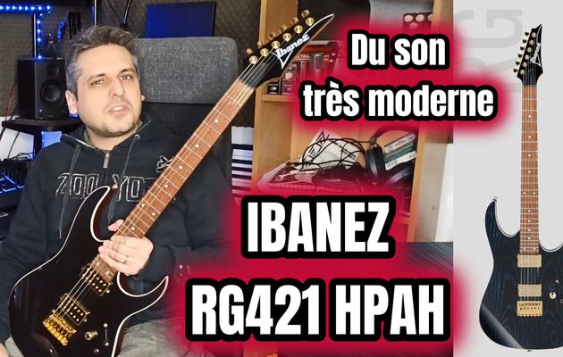 TEST : guitare IBANEZ RG 421 HPAH