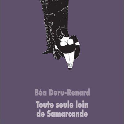 Toute seule loin de Samarcande / Béa Deru-Renard