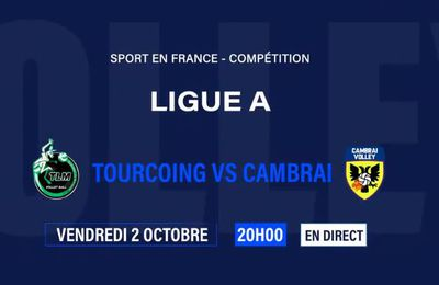 Tourcoing / Cambrai (Volley, Ligue A) en direct ce vendredi sur Sport en France !