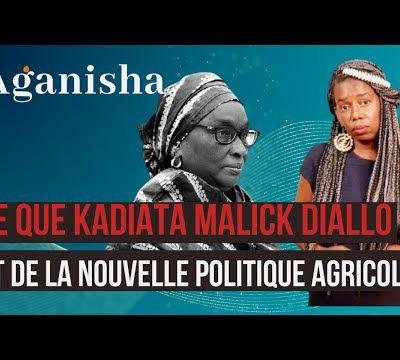 """Aganisha - Accaparement des terres, Kadiata Malick appelle à un """"agrobusiness responsable"""""""