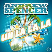Andrew Spencer - Uh La La La (Club Edit)