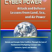 Cyber attack - Cyber power - strategic thinking : this study advances the beginnings of a cyber power theory rooted in the lessons of war experience in the traditional warfighting domains of land, sea, and air - OOKAWA Corp.