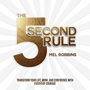 (ePub) Read The 5 Second Rule: Transform Your Life, Work, and Confidence with Everyday Courage By Mel Robbins ePub online
