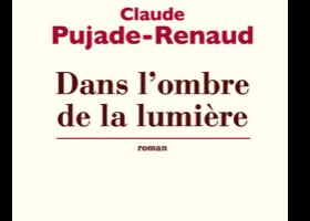 CLAUDE PUJADE-RENAUD - DANS L'OMBRE DE LA LUMIÈRE