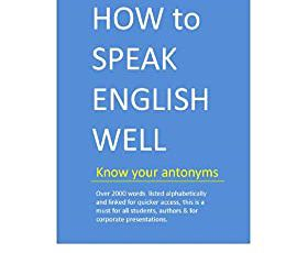 HOW to SPEAK ENGLISH WELL - Know your antonyms