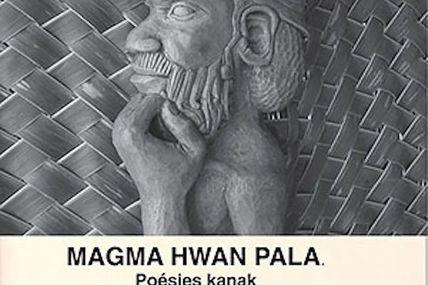 MAGMA HWAN PALA. Poésies Kanak
