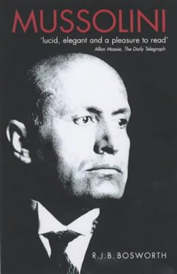 Mussolini by Richard James Boon Bosworth