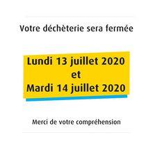 FERMETURE EXCEPTIONNELLE DES DECHETERIES - LUNDI 13 ET MARDI 14 JUILLET 2020