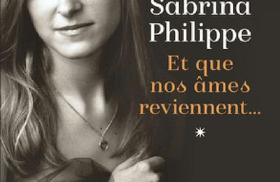 *ET QUE NOS ÂMES REVIENNENT...*Sabrina Philippe* Éditions Flammarion* par Lynda Massicotte*