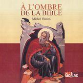A l'ombre de la Bible - Scènes de vie - Le blog de michel.theron.over-blog.fr
