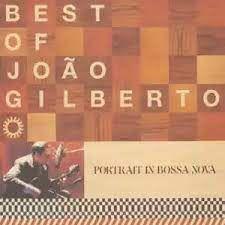Best off João Gilberto « Portrait in Bossa Nova » (full album)