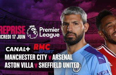 Aston Villa / Sheffield United et Manchester City / Arsenal en direct sur Canal Plus et RMC Sport !