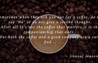The companionship is rare find .. But how about a 'Yes' to coffee? ;)