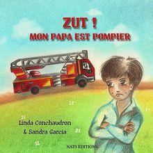 Zut ! mon papa est pompier de Linda Conchaudron et Sandra Garcia