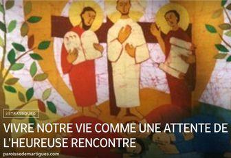 VIVRE NOTRE VIE COMME UNE ATTENTE DE L'HEUREUSE RENCONTRE