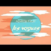 Adrien FRUIT - LES VAGUES (#FRUITION3)
