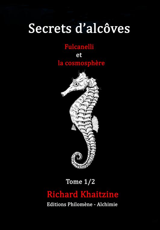 Secrets d'alcôves- Fulcanelli et la cosmosphère de Richard Khaitzine