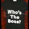 Tee Shirt Who is the boss