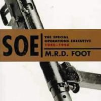 SOE: An Outline History of the Special Operations Executive 1940 - 1946