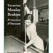Yasmine Moulay Brahim, Princesse d' Ouezzan - Une femme libre de Catherine et François Schunck - Le blog de Philippe Poisson