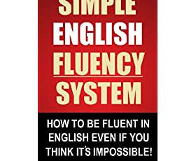 Simple English Fluency System - How To Be Fluent In English Even If You Think It's Impossible