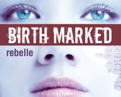 Birth Marked, tome 1 : rebelle de Caragh M. O'Brien