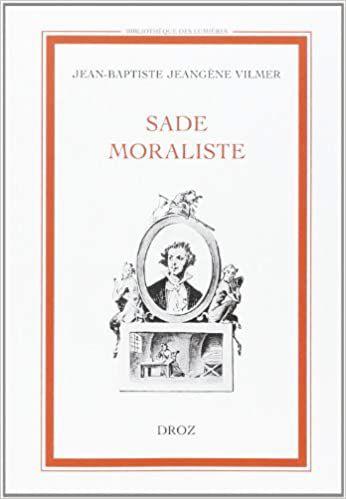 Jean-Baptiste Jeangène Vilmer, Sade moraliste