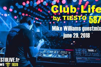 Club Life by Tiësto 587 - Mike Williams guestmix - june 29, 2018
