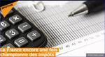 La France encore une fois championne des impôts