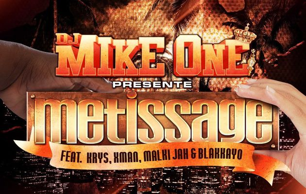 [DANCEHALL] DJ MIKE ONE - METISSAGE Feat KRYS, XMAN, MALKI JAH et BLAKKAYO - 2013