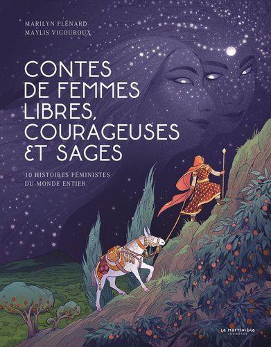 Contes de femmes libres, courageuses et sages - 10 histoires féministes du monde entier / Maryline Plenard, Maylis Vigouroux - La martiniere Jeunesse