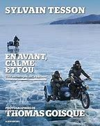 « En avant, calme et fou  »  de  Sylvain Tesson et Thomas Goisque