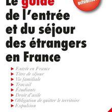Le guide de l'entrée et du séjour des étrangers en France GISTI (GROUPE D'INFORMATION ET DE SOUTIEN AUX IMMIGRÉS)