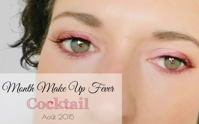 Month Make Up Fever ~ Août 2015 ~ Maquillage Cocktail
