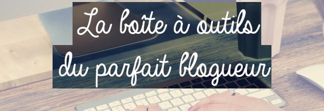 L'outil du parfait blogueur ! #1