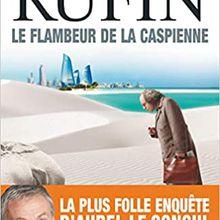 Le Flambeur de la Caspienne - Jean-Christophe Rufin