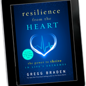 FREE eBook from Gregg Braden - Resilience from the Heart: The Power to Thrive in