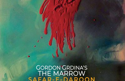 Gordon Grdina's The Marrow - Safar-e-daroon (2020)