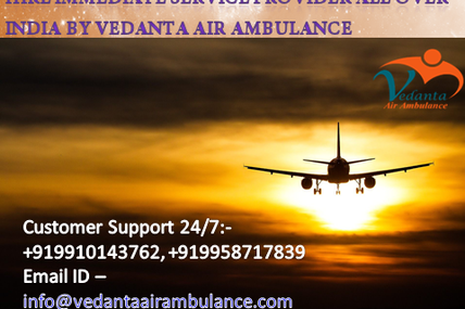 Take into service an advanced life care support by Vedanta Air Ambulance from Kolkata