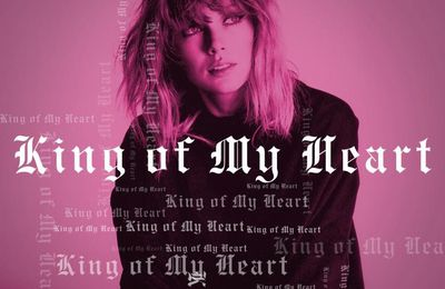 Chanson Du Jour: King Of My Heart Taylor Swift