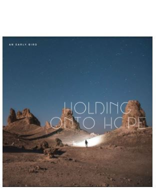 💿 AN EARLY BIRD • Holding onto Hope