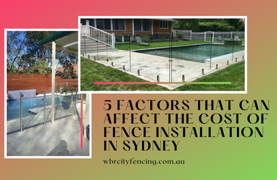 5 Factors That Can Affect the Cost of Fence Installation in Sydney