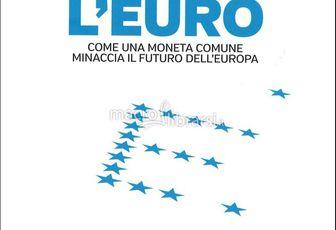L'Euro - Come una moneta comune minaccia il futuro dell'Europa
