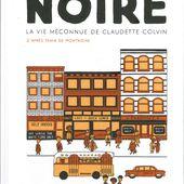 NOIRE. La vie méconnue de Claudette Colvin. Emilie PLATEAU - 2019 (BD) - VIVRELIVRE