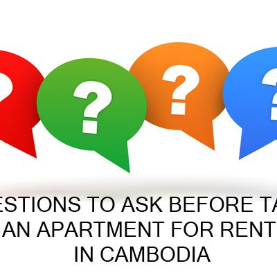 6 Questions to Ask before Taking an Apartment for Rent in Cambodia