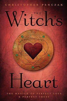 Read The Witch's Heart: The Magick of Perfect Love & Perfect Trust by Christopher Penczak Book Online or Download PDF